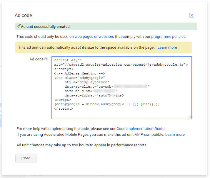 AdSense: Copy and paste the generated JavaScript code snippet of the ad unit into your site